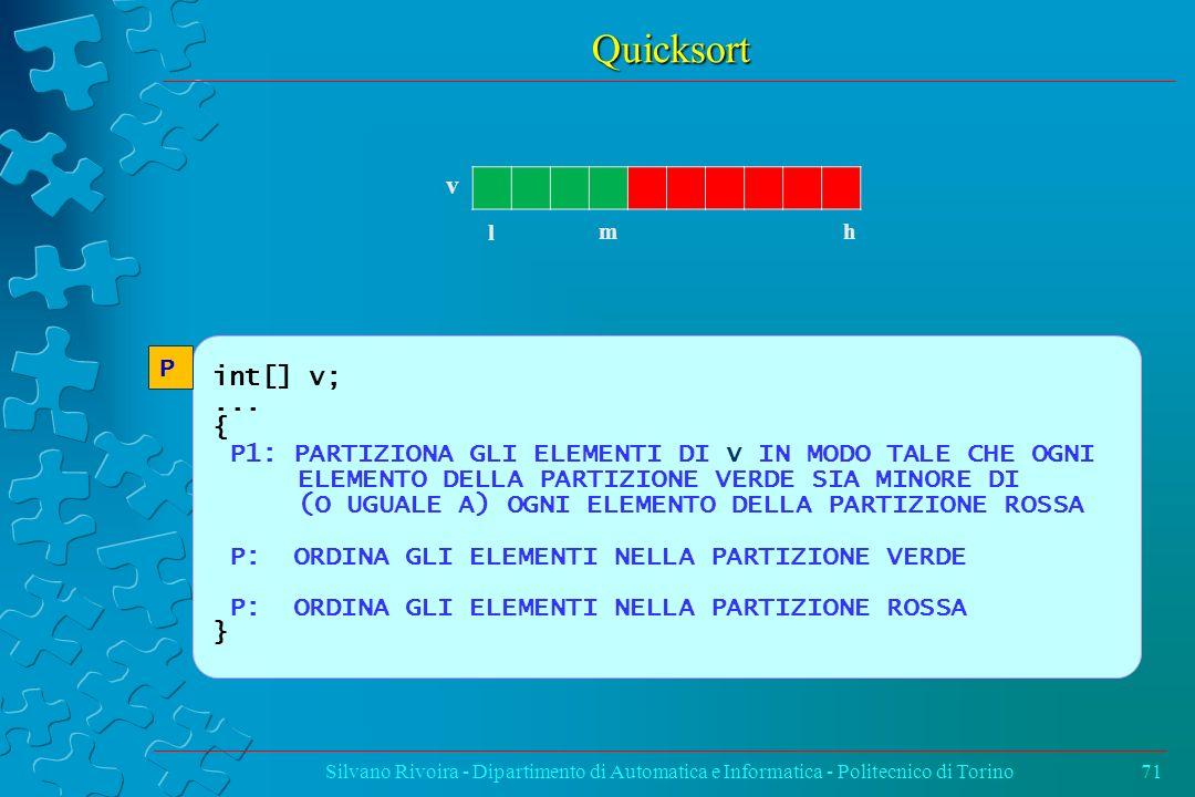 Quicksort v. l. h. m. int[] v; ... { P1: pARTIZIONa gLI elementI di v IN MODO TALE CHE OGNI.